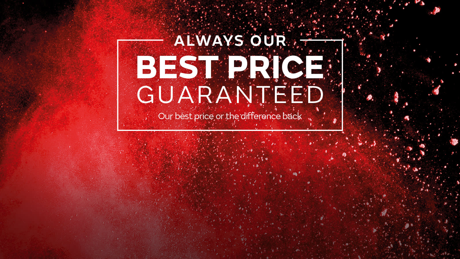 Alwyas our Best Price Guaranteed or the difference back